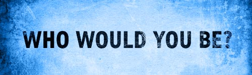 who-would-you-be