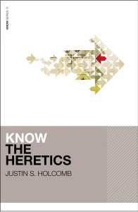 Know the Heretics by Justin Holcomb