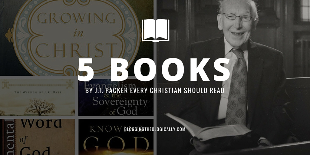 Five books by J.I. Packer every Christian should read