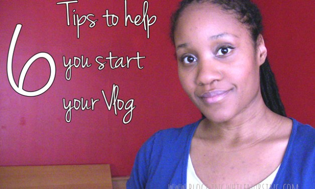 Friday's Vlog on…: 6 Tips To Help You Start Your Vlog