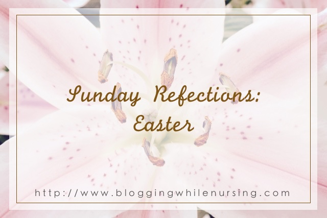 Sunday Refections: Easter
