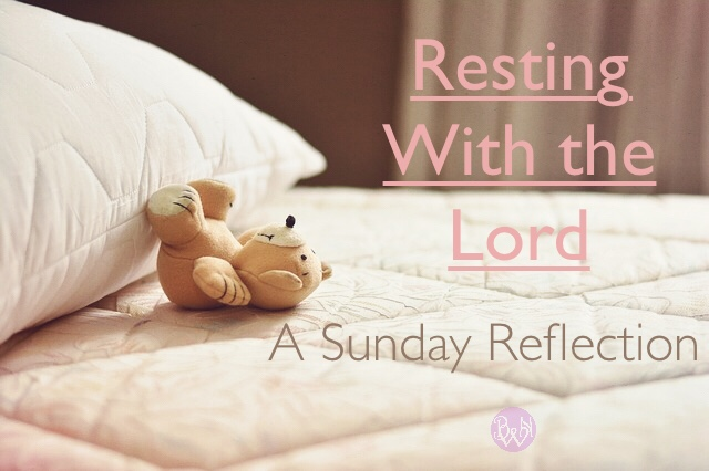 Rest With the Lord – A Sunday Reflection