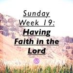 Sunday Week 19: Having Faith in the Lord