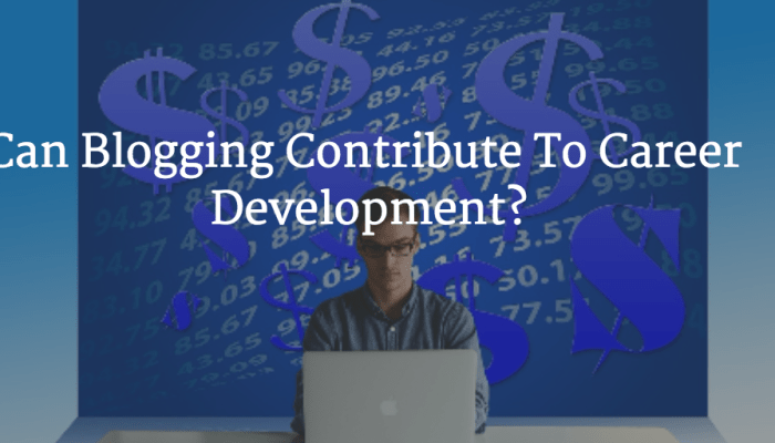 Can Blogging Contribute To Career Development?