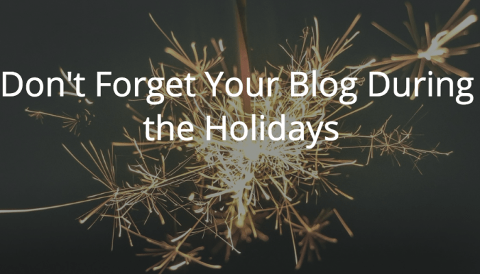 Don't Forget Your Blog During the Holidays