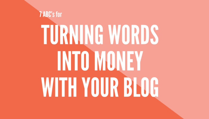 7 ABC's for Turning Words into Money with Your Blog
