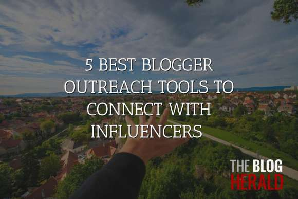 5 BEST BLOGGER OUTREACH TOOLS TO CONNECT WITH INFL