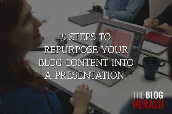 5 Steps to Repurpose Your Blog Content into a Presentation