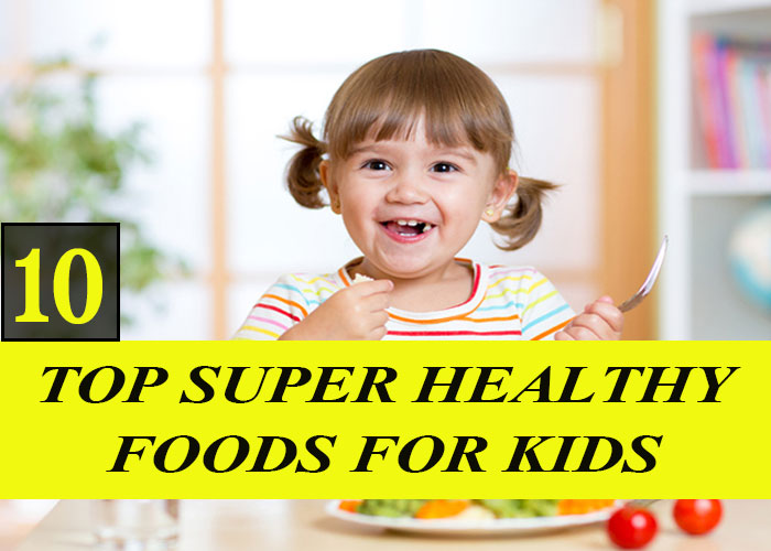 Top 10 Super Healthy Foods for Kids - Healthy Diets for Kids