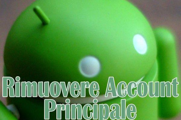 android-rimuovere-account-principale-senza-perdere-i-dati