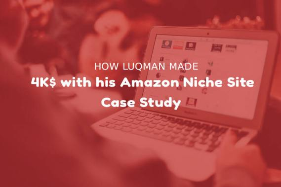 How Luqman Made $4K+ with His Amazon Affiliate Niche Site