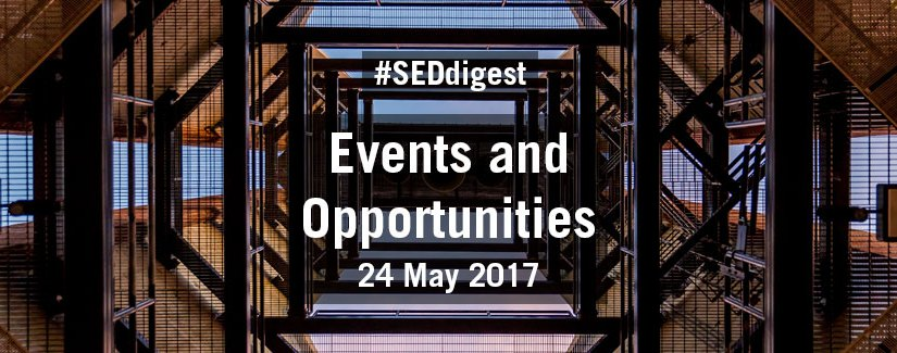 #SEDdigest – Events and Opportunities Digest – Wednesday 24 May 2017
