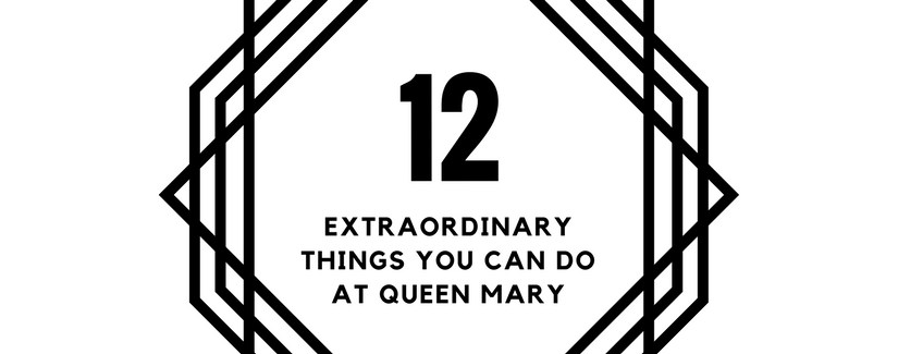 12 Extraordinary Things You Can Do at Queen Mary