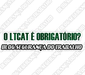 O LTCAT é obrigatório?