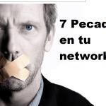 7 pecados a no cometer en tu networking.
