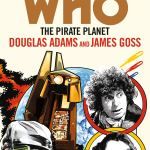 BBC Books – The Pirate Planet by Douglas Adams and James Goss – Target Novelisation (Cover)