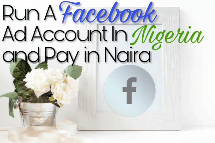 Create a Nigerian Facebook Ad account and Pay in Naira