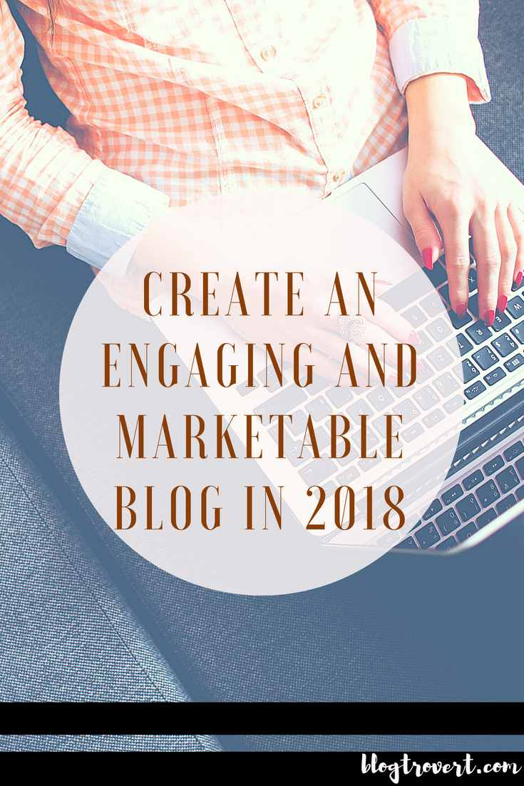4 INCREDIBLE WAYS TO CREATE AN ENGAGING AND MARKETABLE BLOG IN 2018 1