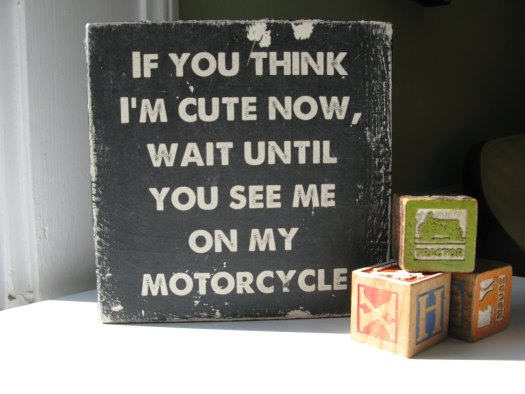 If_you_Think_i_m_cute_now_wait_until_you_see_me_on_my_motorcycle