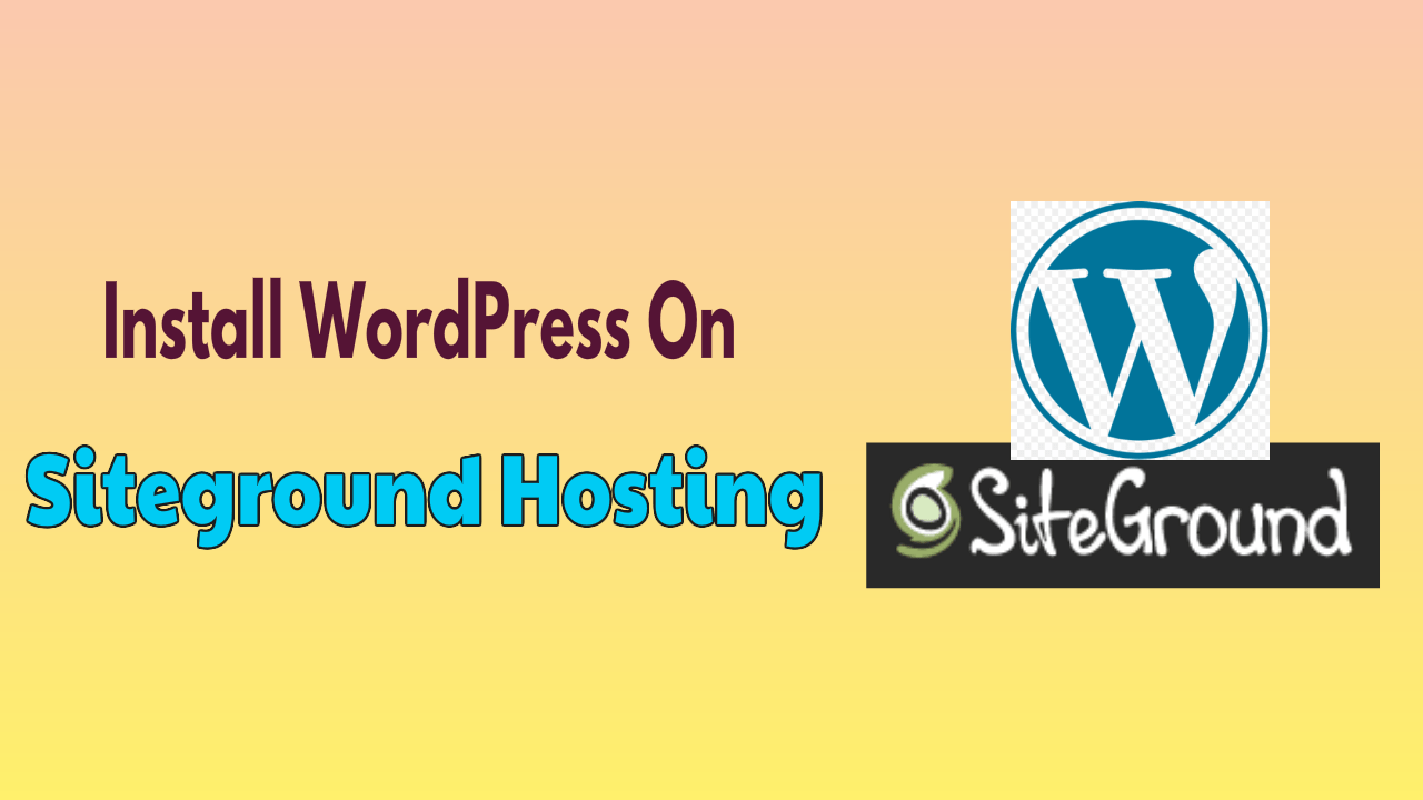 Install WordPress On Siteground Hosting