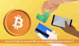 How is It Safe to Convert Bitcoin into another Cryptocurrency