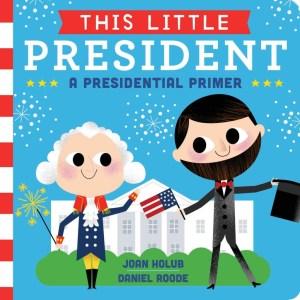 This Little President: A Presidential Primer Book Blast