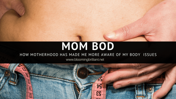 Mom Bod - How motherhood made me more aware of my body issues.