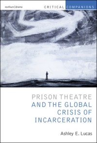Prison Theatre and the Global Crisis of Incarceration book cover