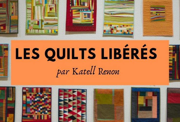 Les quilts libérés– par Katell Renon