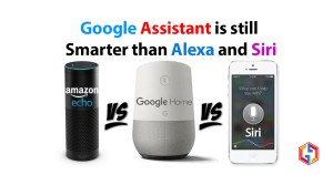 Google Assistant is Still Smarter than Alexa and Siri