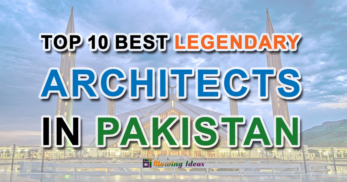 Top 10 Best Legendary Architects In Pakistan