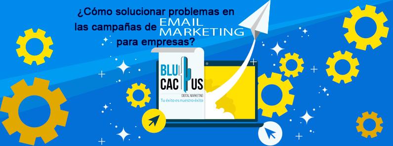 blucactus Como solucionar problemas en las campañas de email marketing para empresas