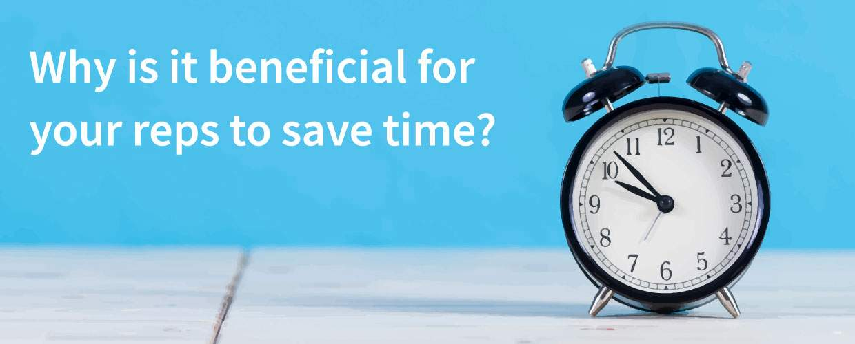 Why is it beneficial for your reps to save time