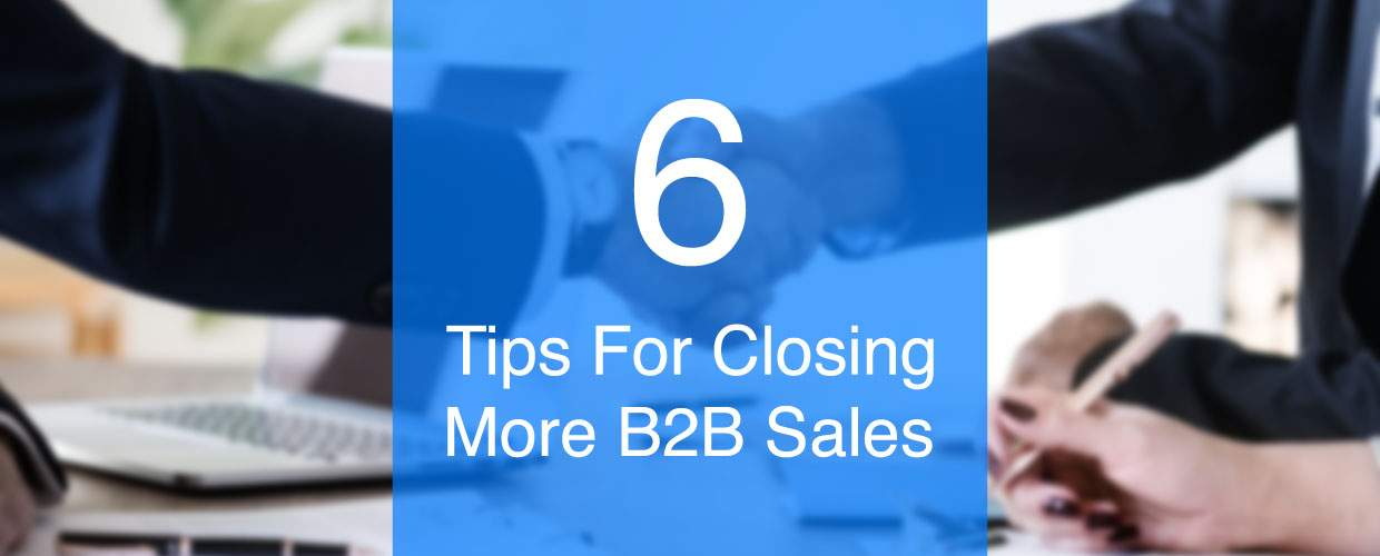 6 tips for closing more B2B sales