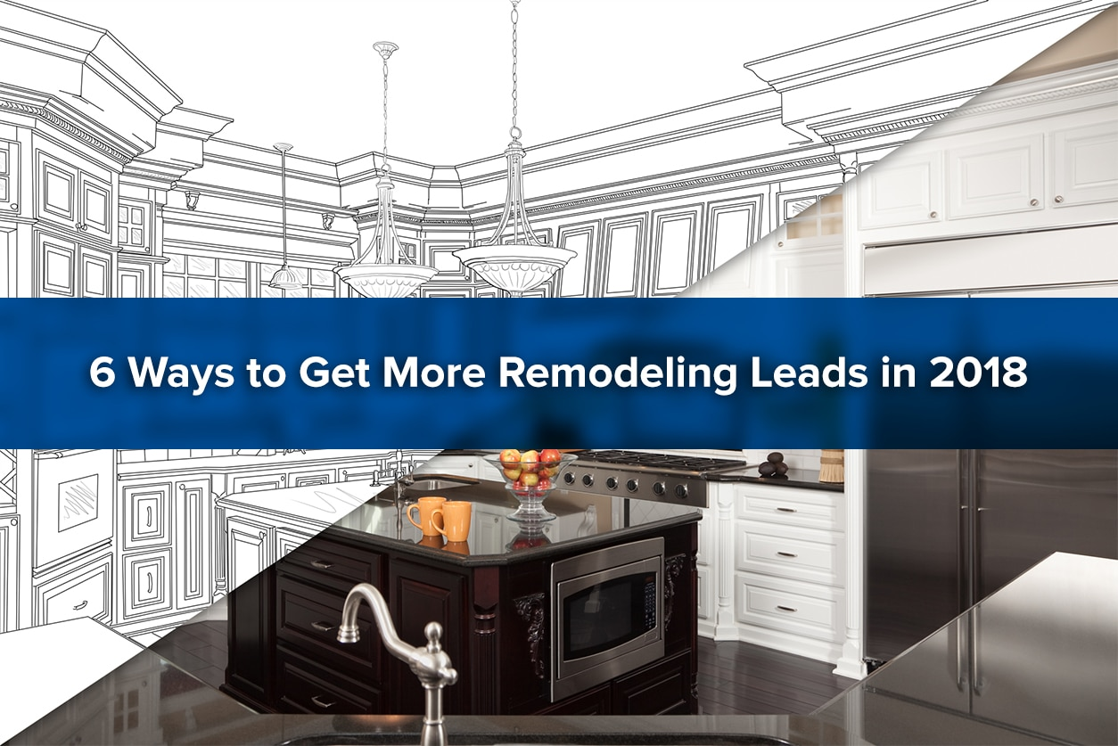6 foolproof ways to get more remodeling leads in 2019