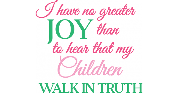 I Have No Greater Joy Than To Hear That My Children Walk ...