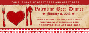 """Event's like WW's Valentine Beer Dinner on Feb 11, 2015 will showcase local farm food such as Wee-Heavy braised """"Rose Isle Farm"""" beef short-ribs with local vegetables and sautéed winter greens Paired with American Stout, Stout, just to name one course!"""