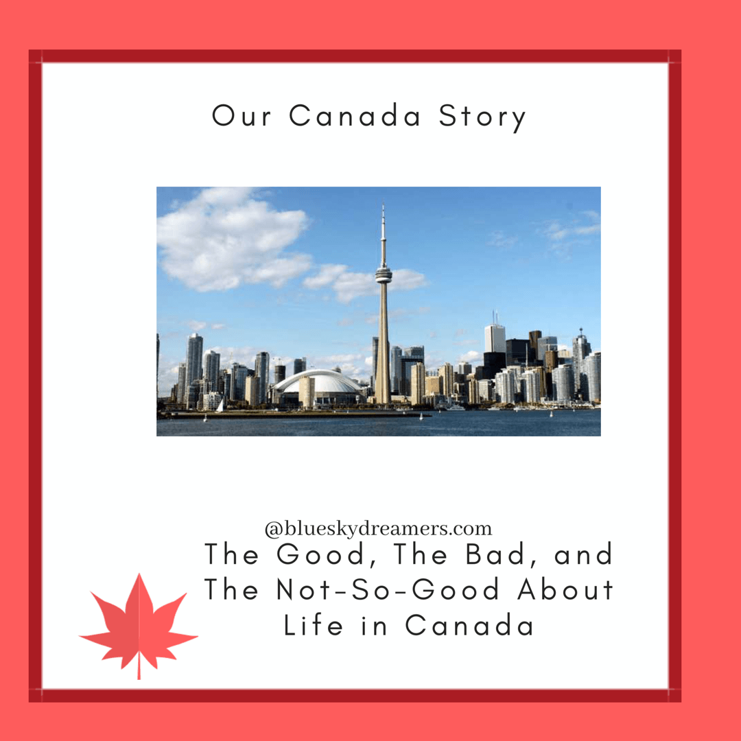 Life in Canada: The Good, the Bad, and the Not So Good