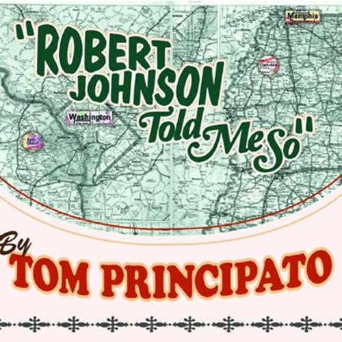 TOM-PRINCIPATO---Robert-Johnson-Told-Me-So