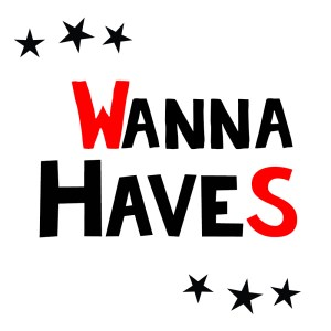 Wanna Haves