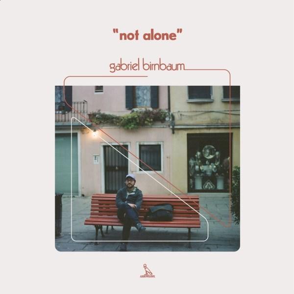 +Gabriel Birnbaum - Not Alone