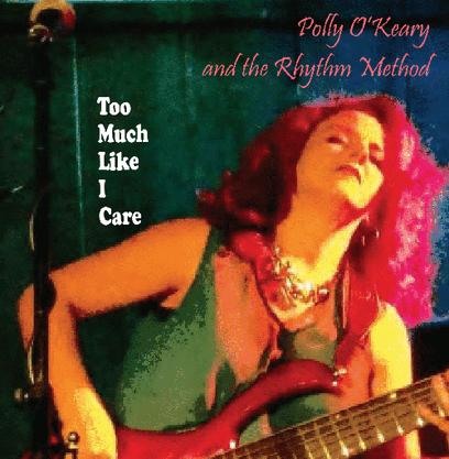 Polly O'Keary & The Rhythm Method - Too Much Like I Care