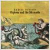 Anders Osborne - Orpheus And The Mermaids