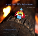Larger than Life Adventures in a miniature world...