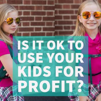 Is It Ok To Use Your Kids For Profit