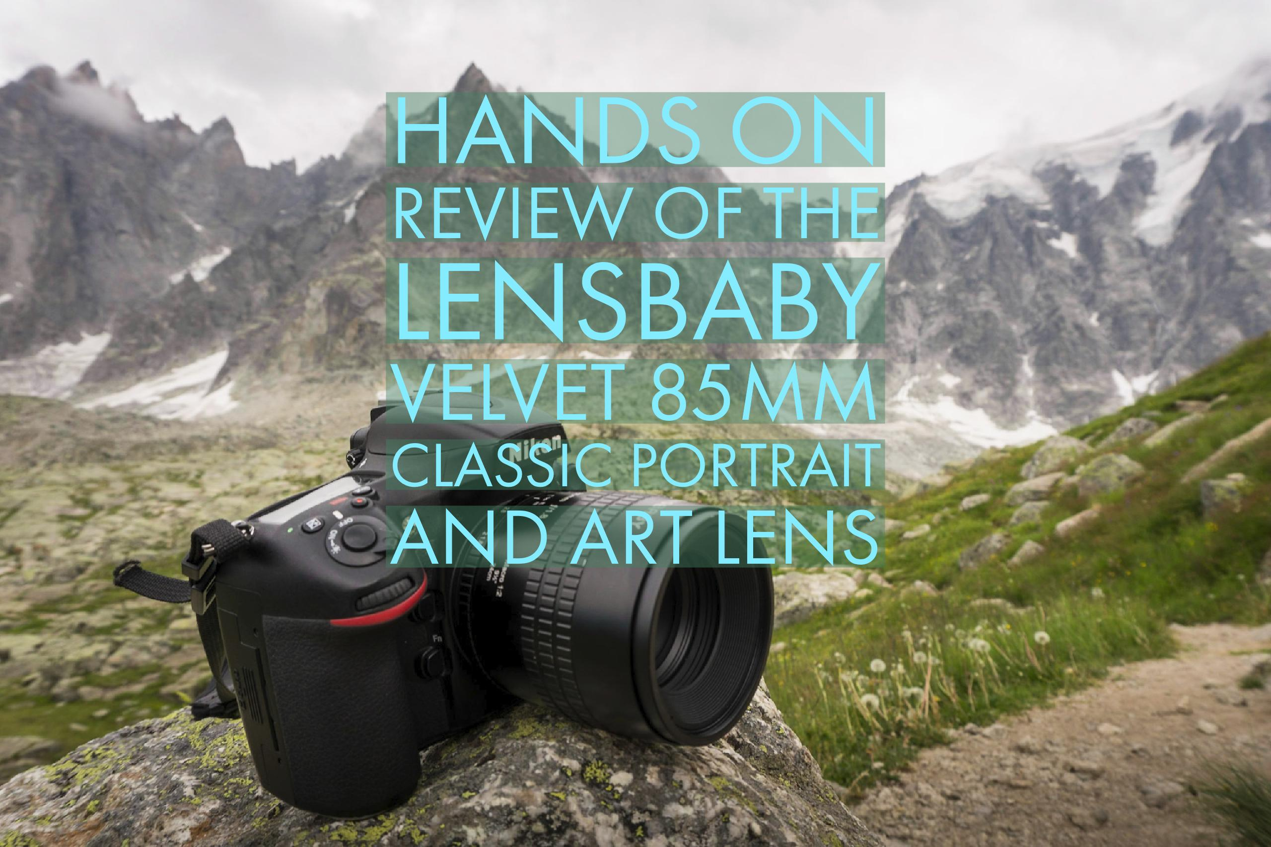 Hands On Review of the Lensbaby Velvet 85mm Classic Portrait and Art ...