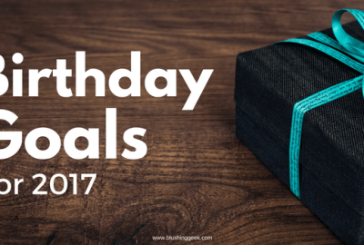 Birthday Goals For 2017 | Blushing Geek