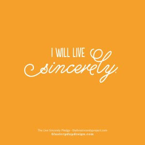 I will live sincerely.