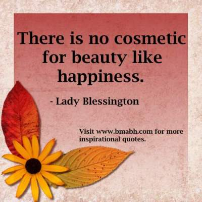 inspirational quotes our happiness picture-There is no cosmetic for beauty like happiness