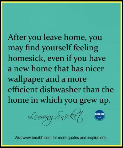 Awesome quotes about home-After you leave home, you may find yourself feeling homesick